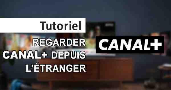 Comment regarder les chaînes Canal+ gratuitement ?